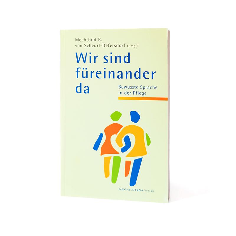 Buchcover Wir sind füreinander da Bewusste Sprache in der Pflege Mechthild R. von Scheurl-Defersdorf