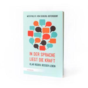 In der Sprache liegt die Kraft Klar reden, besser leben Mechthild R. von Scheurl-Defersdorf