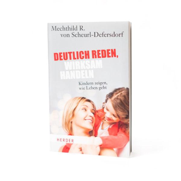 Buchcover Deutlich reden, wirksam handeln Kinder zeigen, wie Leben geht Mechthild R. von Scheurl-Defersdorf
