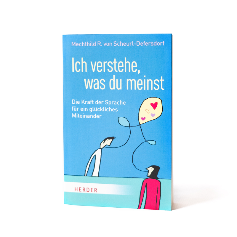 Ich verstehe was du meinst Die Kraft der Sprache für ein glückliches Miteinander Buchcover Mechthild R. von Scheurl-Defersdorf